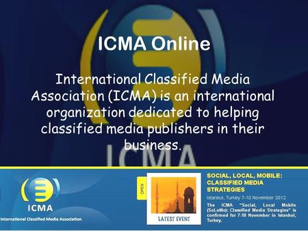 ICMA Online International Classified Media Association (ICMA) is an international organization dedicated to helping classified media publishers in their.