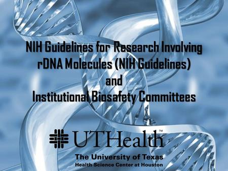 NIH Guidelines for Research Involving rDNA Molecules (NIH Guidelines) and Institutional Biosafety Committees.