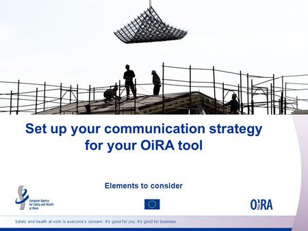Safety and health at work is everyone's concern. It's good for you. It's good for business. Set up your communication strategy for your OiRA tool Elements.