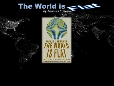 The World is by Thomas Friedman. Global Views on Education and Technology.