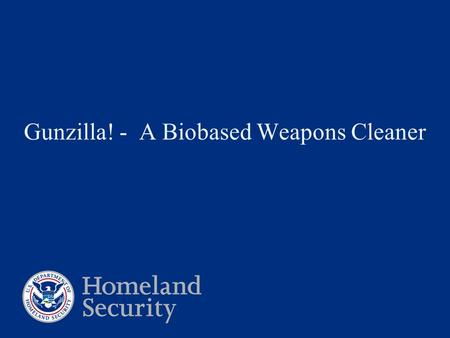 Gunzilla! - A Biobased Weapons Cleaner. Willis Hunter June 2009 Agenda  FLETC Background  Weapons & Ranges at FLETC  Types of Cleaners Tried  Gunzilla.