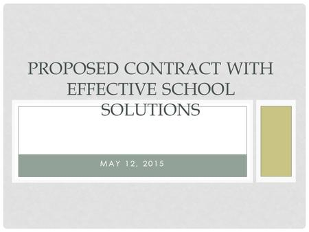 MAY 12, 2015 PROPOSED CONTRACT WITH EFFECTIVE SCHOOL SOLUTIONS.