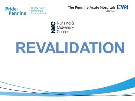 REVALIDATION.  video  The NMC's updated code of professional standards became effective on 31 st March 2015  The Code is centred around four themes,