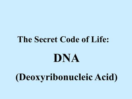 The Secret Code of Life: DNA (Deoxyribonucleic Acid)