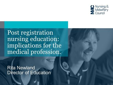 Post registration nursing education: implications for the medical profession. Rita Newland Director of Education.