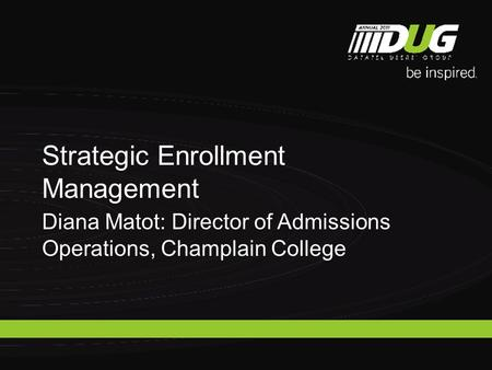 Diana Matot: Director of Admissions Operations, Champlain College Strategic Enrollment Management.