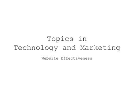 Topics in Technology and Marketing Website Effectiveness.