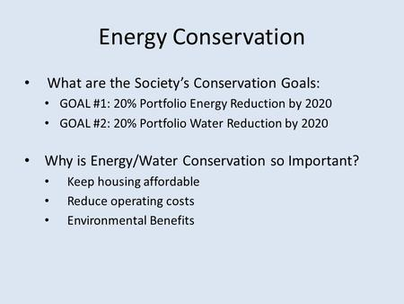 Energy Conservation What are the Society's Conservation Goals: GOAL #1: 20% Portfolio Energy Reduction by 2020 GOAL #2: 20% Portfolio Water Reduction by.