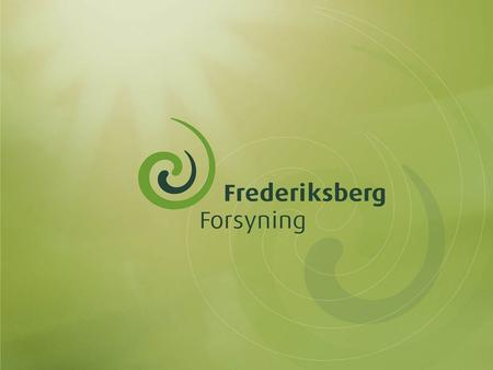 Welcome to Frederiksberg Municipality in Greater Copenhagen 92,000 inhabitants 96 % live in flats 97 % district heating.