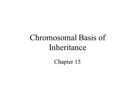 "Chromosomal Basis of Inheritance Chapter 15. Objectives Understand the concept of ""Linked Genes"" Understand how recombination of genes affect genetic."