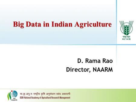Big Data in Indian Agriculture D. Rama Rao Director, NAARM.