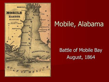 Mobile, Alabama Battle of Mobile Bay August, 1864.