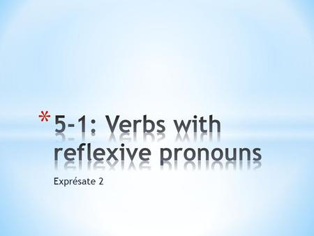 "Exprésate 2. * The infinitive ends in ""SE"" * A reflexive pronoun is a grammatical part of the form of the verb (always!) * Many daily routine verbs are."