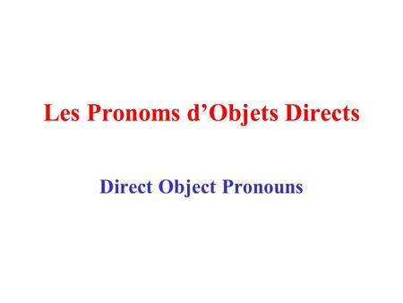 Les Pronoms d'Objets Directs Direct Object Pronouns.