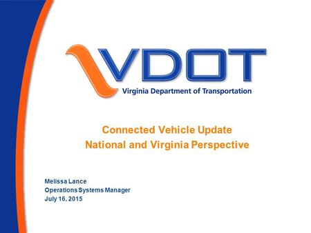 Melissa Lance Operations Systems Manager July 16, 2015 Connected Vehicle Update National and Virginia Perspective.