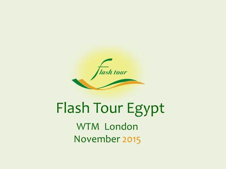 Flash Tour Egypt WTM London November 2015. Years of Experience … established in 1985 30.