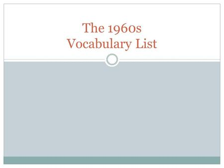 The 1960s Vocabulary List. Communism Definition: A way of organizing a society in which the government owns the things that are used to make and transport.