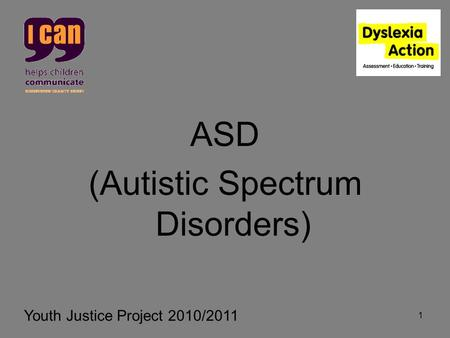 1 ASD (Autistic Spectrum Disorders) Youth Justice Project 2010/2011.