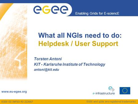 EGEE-III INFSO-RI-222667 Enabling Grids for E-sciencE www.eu-egee.org EGEE and gLite are registered trademarks What all NGIs need to do: Helpdesk / User.