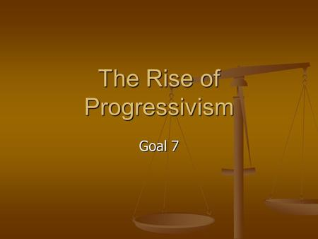 The Rise of Progressivism Goal 7. 15.1 Guided Reading, page 520 1. What did progressives believe? 1. What did progressives believe? 2. Where did the term.