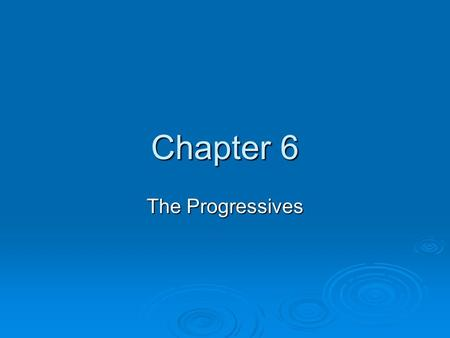 Chapter 6 The Progressives. Section 1 Progressivism.