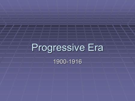 Progressive Era 1900-1916. Essential Question:  How did Progressive reformers make America a better place to live?