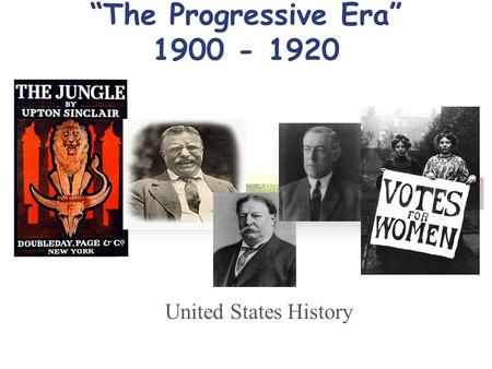 """The Progressive Era"" 1900 - 1920 United States History."