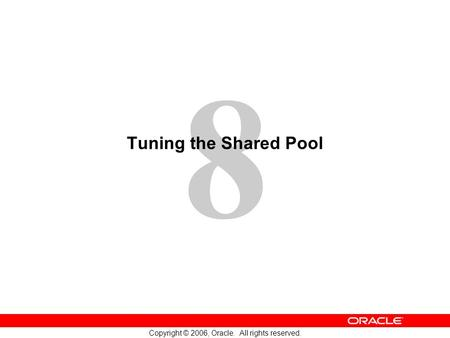 8 Copyright © 2006, Oracle. All rights reserved. Tuning the Shared Pool.
