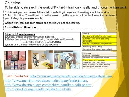 Objective To be able to research the work of Richard Hamilton visually and through written work. A4 Artist information pages 1, Collect 3 Images of artwork.