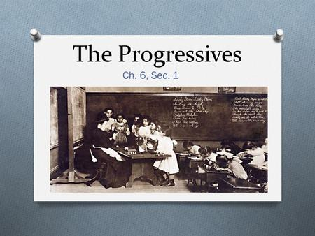 The Progressives Ch. 6, Sec. 1. California Standards History-Social Sciences 11.2 Students analyze the relationship among the rise of industrialization,