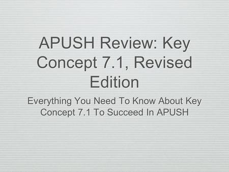 APUSH Review: Key Concept 7.1, Revised Edition Everything You Need To Know About Key Concept 7.1 To Succeed In APUSH.