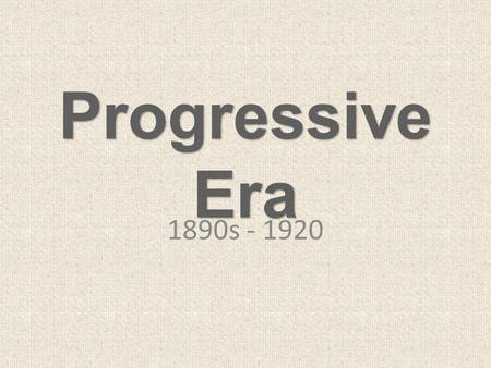 1890s - 1920. ESSENTIAL QUESTIONS Who were the Progressives? Who were the Progressives? What reforms did they seek? What reforms did they seek? How successful.