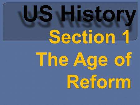 Section 1 The Age of Reform. 1897 - 1920 Progressivism Video (7 min)