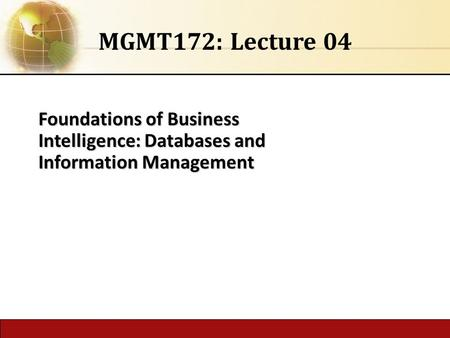 Foundations of Business Intelligence: Databases and Information Management MGMT172: Lecture 04.