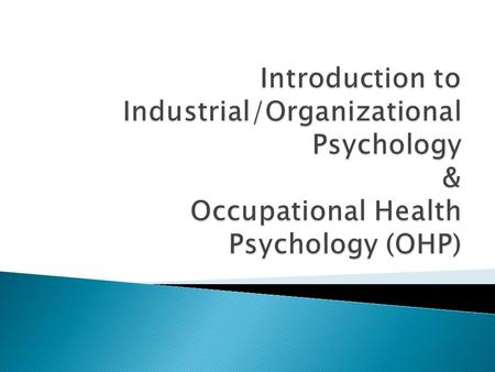  Introduction to I/O  Personnel Psychology ◦ Interviews ◦ Training & Development ◦ Performance Appraisal  Organizational Psychology ◦ Engagement &