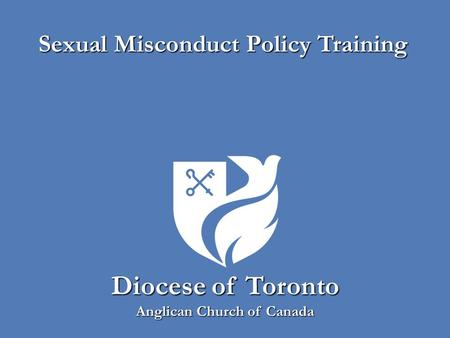 Diocese of Toronto Anglican Church of Canada Sexual Misconduct Policy Training.
