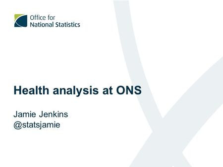 Health analysis at ONS Jamie