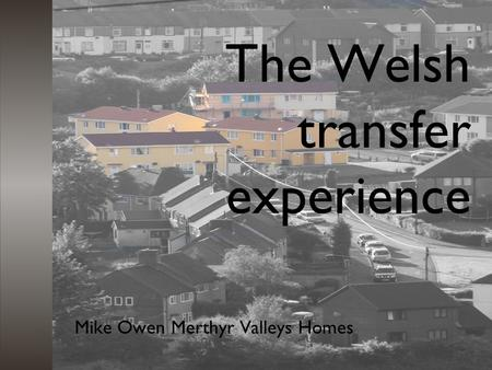 The Welsh transfer experience Mike Owen Merthyr Valleys Homes.