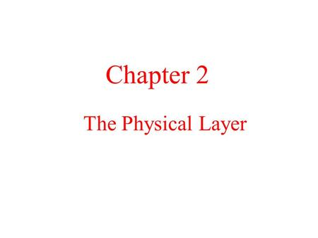 The Physical Layer Chapter 2. Physical layer deals with data communication.it decides way the other layers work. Example, when network connect, may have.