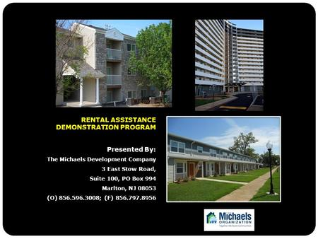 RENTAL ASSISTANCE DEMONSTRATION PROGRAM Presented By: The Michaels Development Company 3 East Stow Road, Suite 100, PO Box 994 Marlton, NJ 08053 (O) 856.596.3008;