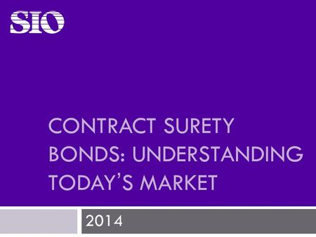 CONTRACT SURETY BONDS: UNDERSTANDING TODAY'S MARKET 2014.