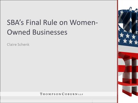 SBA's Final Rule on Women- Owned Businesses Claire Schenk.