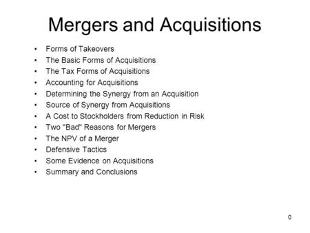 0 Mergers and Acquisitions Forms of Takeovers The Basic Forms of Acquisitions The Tax Forms of Acquisitions Accounting for Acquisitions Determining the.