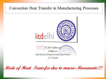 Convection Heat Transfer in Manufacturing Processes P M V Subbarao Professor Mechanical Engineering Department I I T Delhi Mode of Heat Transfer due to.