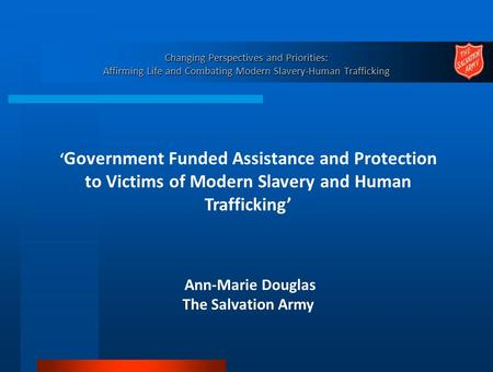 Changing Perspectives and Priorities: Affirming Life and Combating Modern Slavery-Human Trafficking ' Government Funded Assistance and Protection to Victims.