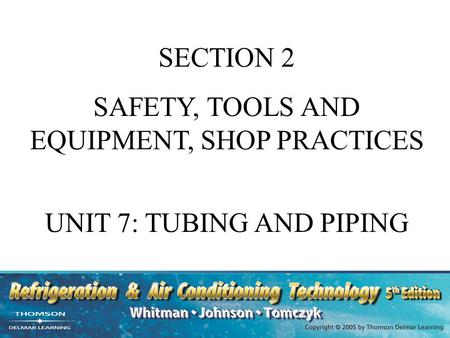 SECTION 2 SAFETY, TOOLS AND EQUIPMENT, SHOP PRACTICES UNIT 7: TUBING AND PIPING.