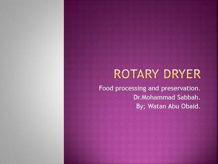 Food processing and preservation. Dr.Mohammad Sabbah. By; Watan Abu Obaid.