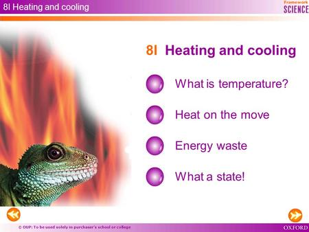 © OUP: To be used solely in purchaser's school or college 8I Heating and cooling What is temperature? Heat on the move Energy waste 8I Heating and cooling.