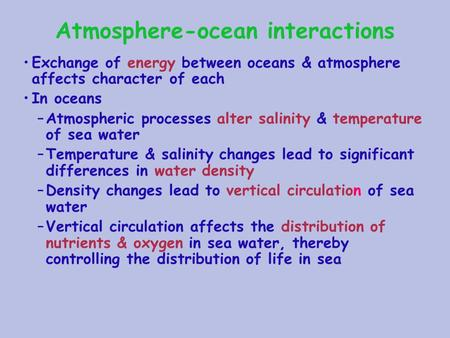 Atmosphere-ocean interactions Exchange of energy between oceans & atmosphere affects character of each In oceans –Atmospheric processes alter salinity.