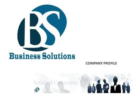 COMPANY PROFILE. Business Solutions About Business solutions Introduction Business Solutions is a key regional player in business consulting and advisory.